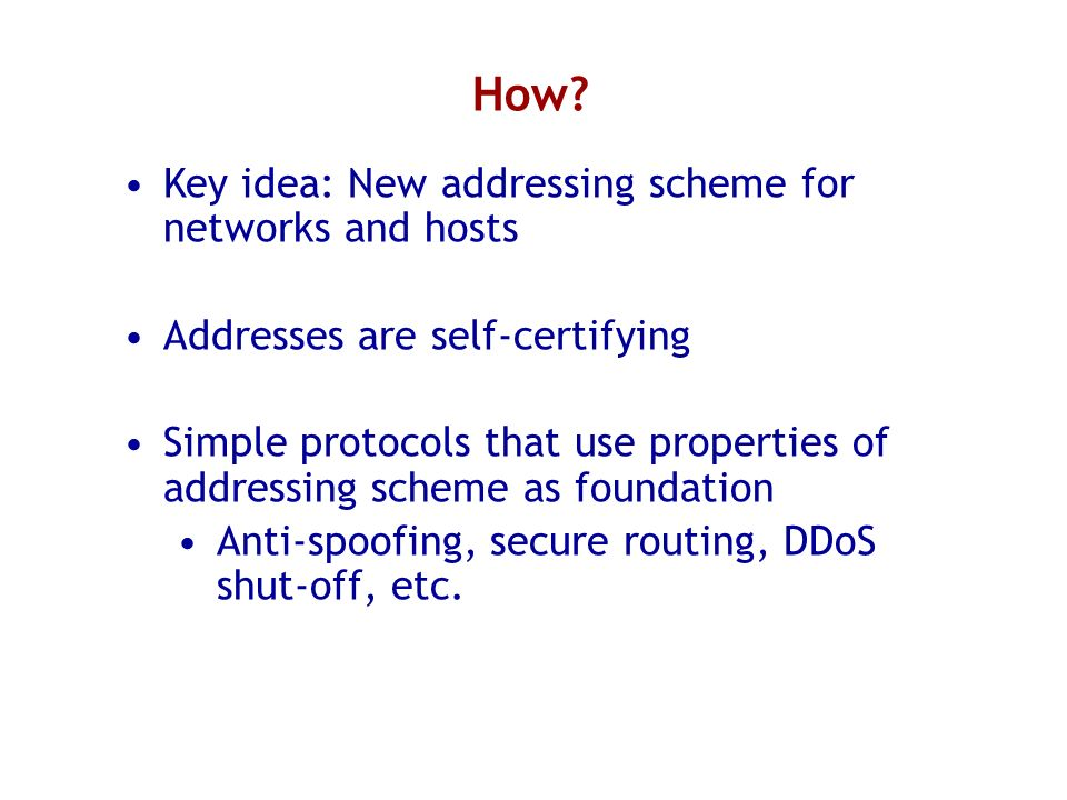How Key idea: New addressing scheme for networks and hosts
