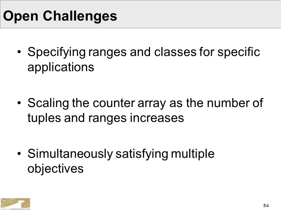 Open Challenges Specifying ranges and classes for specific applications. Scaling the counter array as the number of tuples and ranges increases.