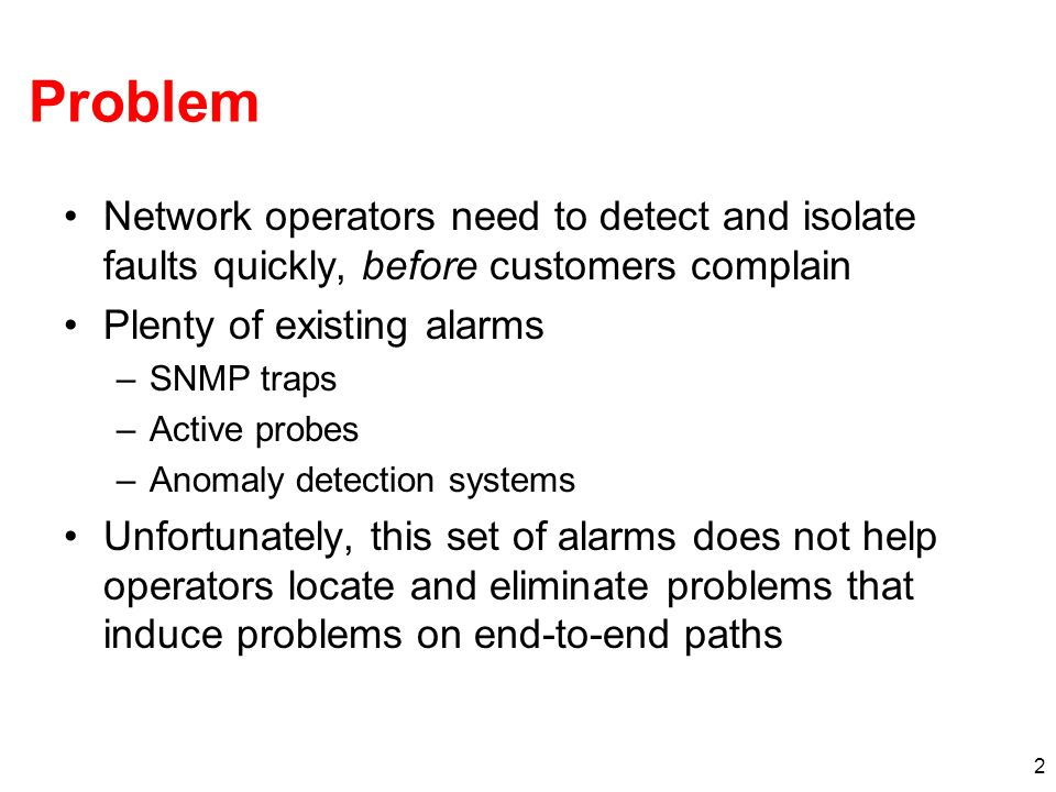 Problem Network operators need to detect and isolate faults quickly, before customers complain. Plenty of existing alarms.