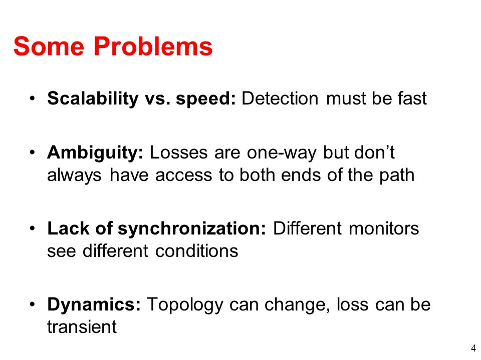 Some Problems Scalability vs. speed: Detection must be fast