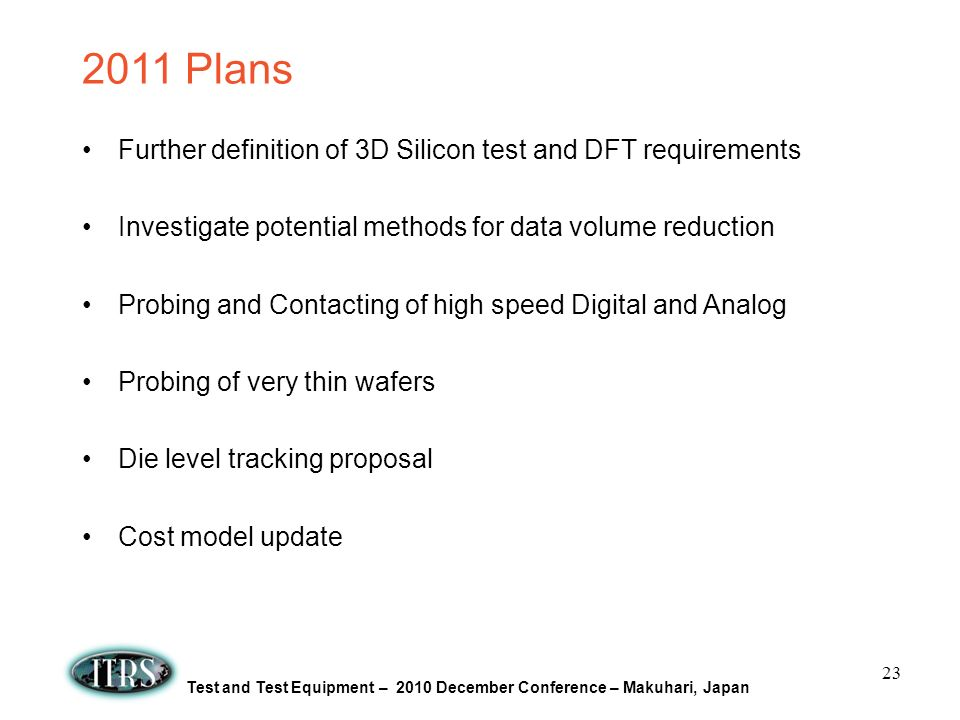 2011 Plans Further definition of 3D Silicon test and DFT requirements