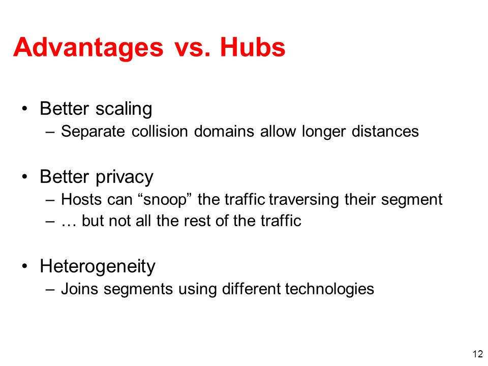 Advantages vs. Hubs Better scaling Better privacy Heterogeneity