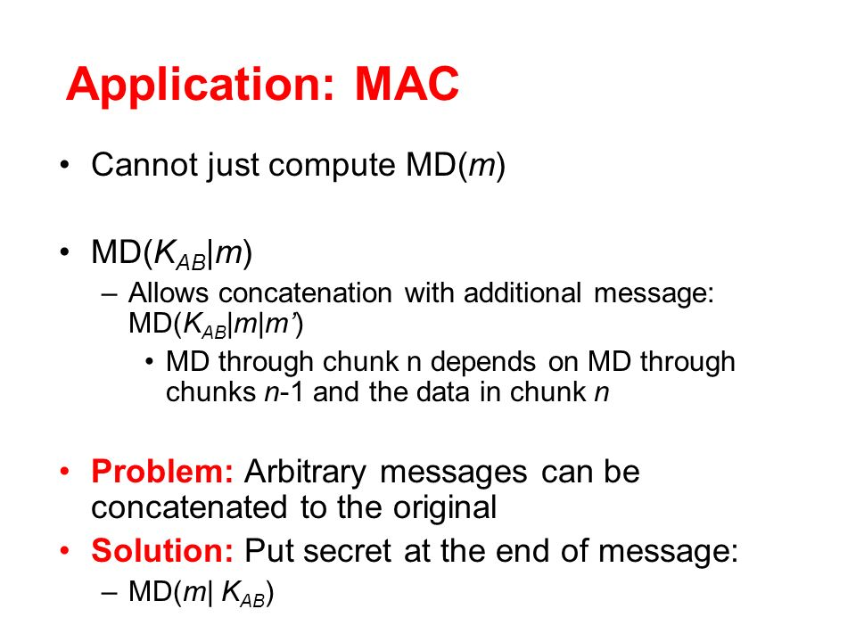 Application: MAC Cannot just compute MD(m) MD(KAB|m)