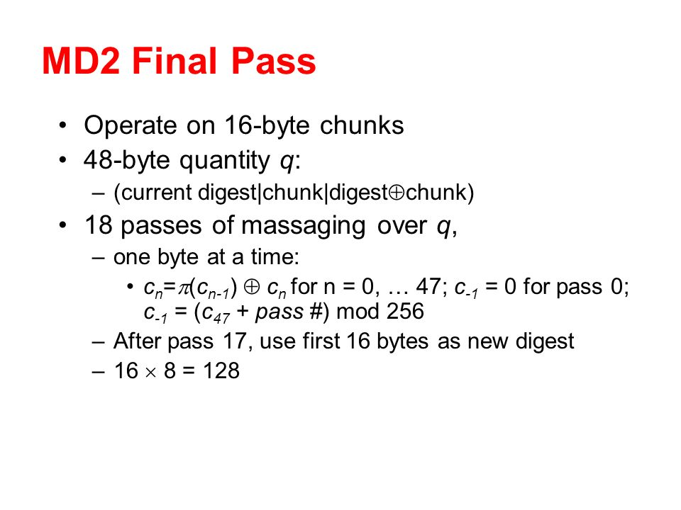 MD2 Final Pass Operate on 16-byte chunks 48-byte quantity q: