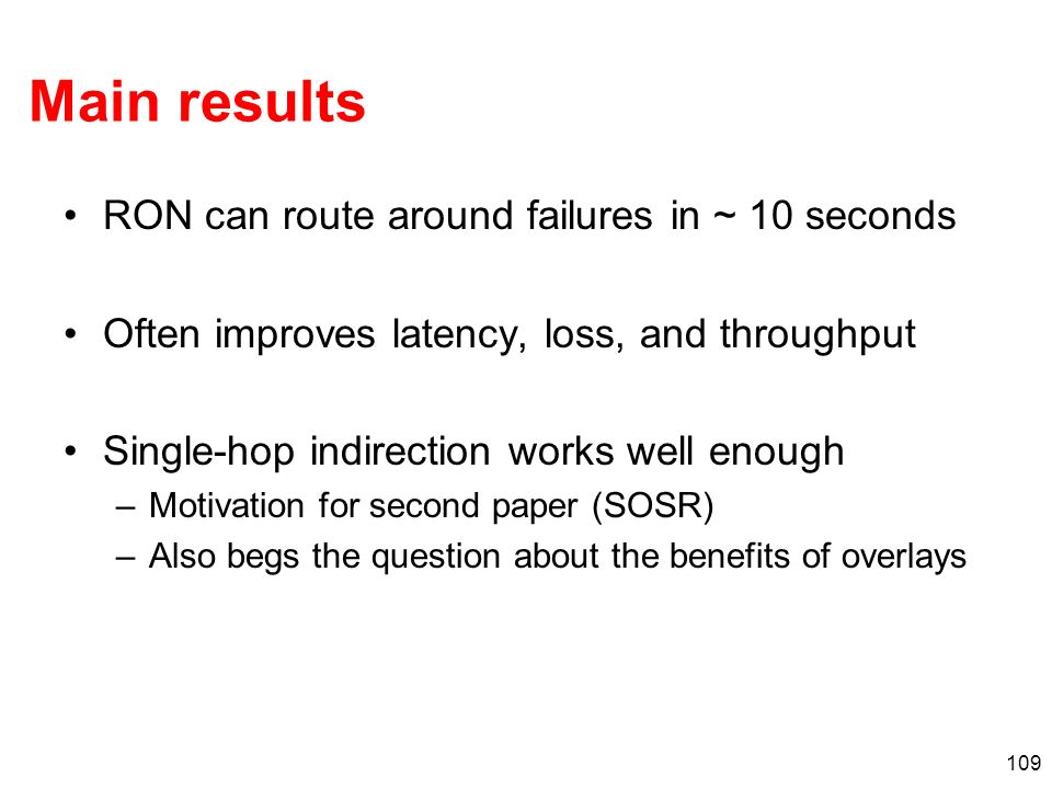 Main results RON can route around failures in ~ 10 seconds