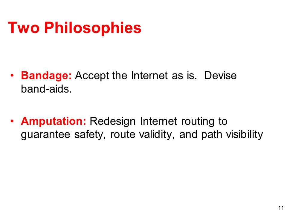 Two Philosophies Bandage: Accept the Internet as is. Devise band-aids.