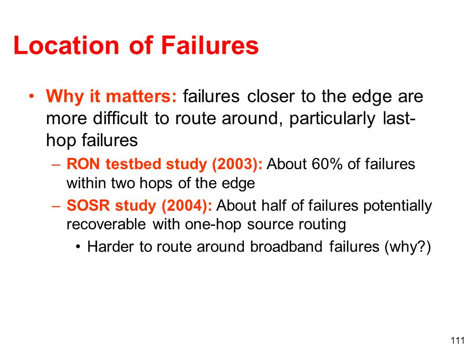Location of Failures Why it matters: failures closer to the edge are more difficult to route around, particularly last-hop failures.