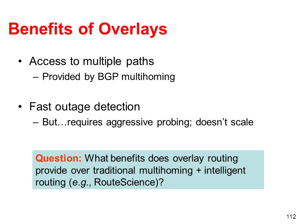 Benefits of Overlays Access to multiple paths Fast outage detection