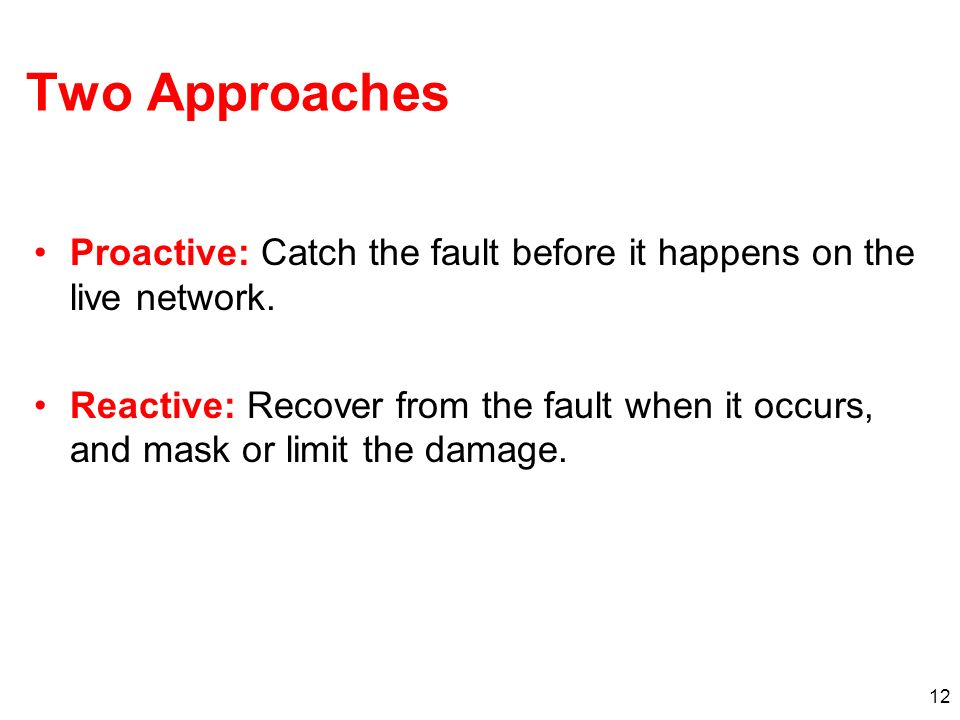 Two Approaches Proactive: Catch the fault before it happens on the live network.