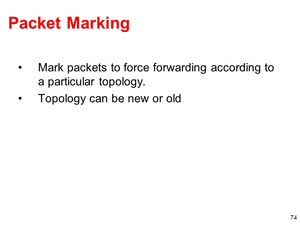 Packet Marking Mark packets to force forwarding according to a particular topology.