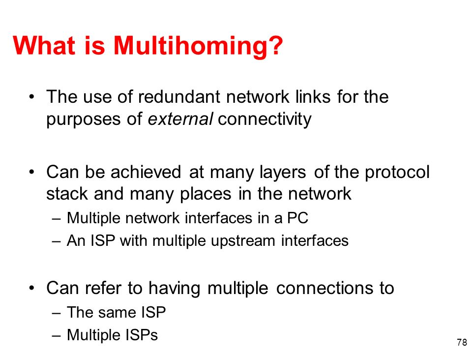 What is Multihoming The use of redundant network links for the purposes of external connectivity.