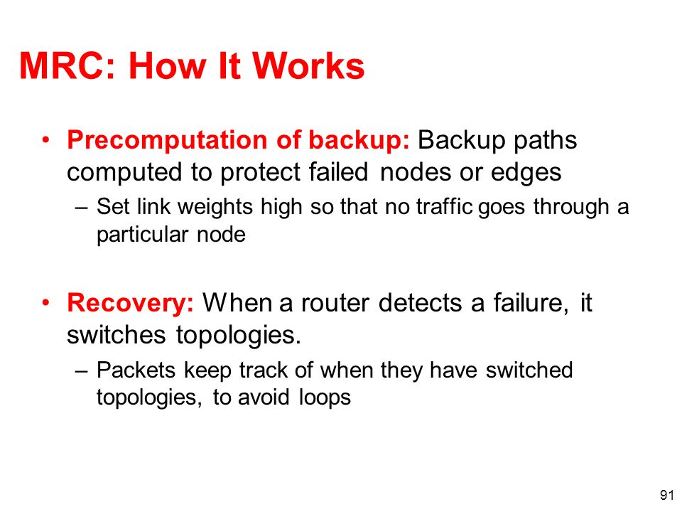 MRC: How It Works Precomputation of backup: Backup paths computed to protect failed nodes or edges.