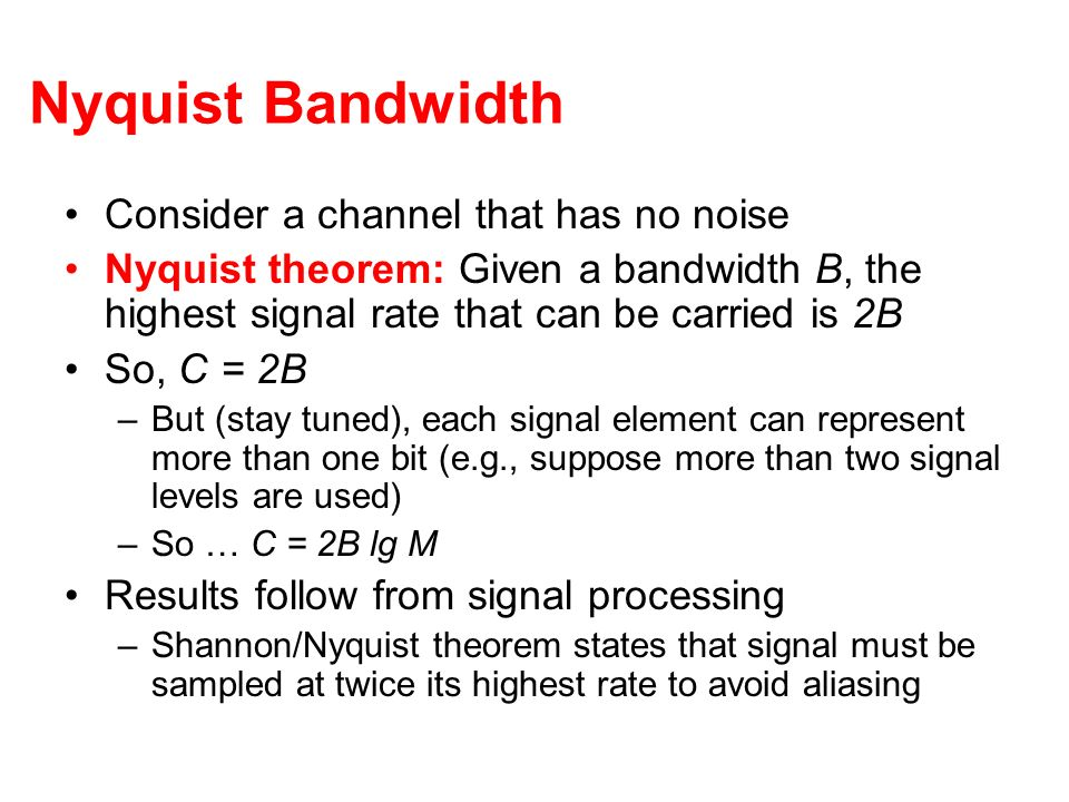 Nyquist Bandwidth Consider a channel that has no noise