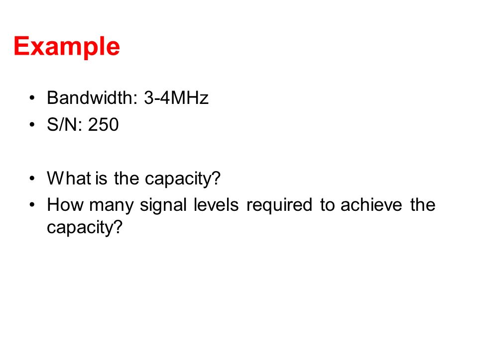 Example Bandwidth: 3-4MHz S/N: 250 What is the capacity
