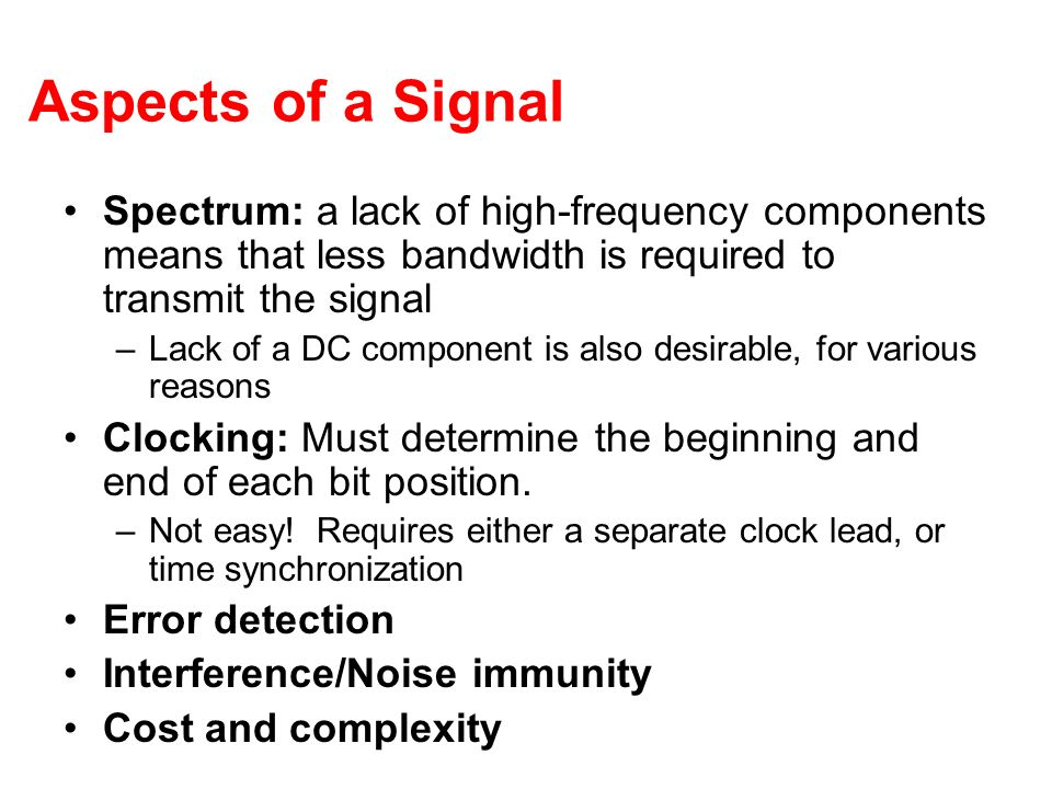 Aspects of a Signal Spectrum: a lack of high-frequency components means that less bandwidth is required to transmit the signal.