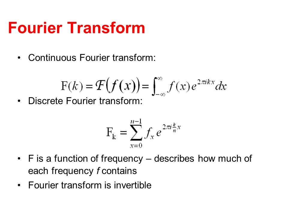 Fourier Transform Continuous Fourier transform: