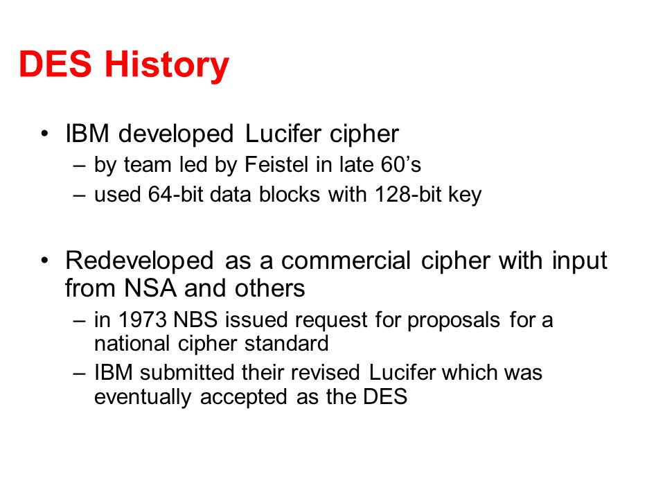 DES History IBM developed Lucifer cipher