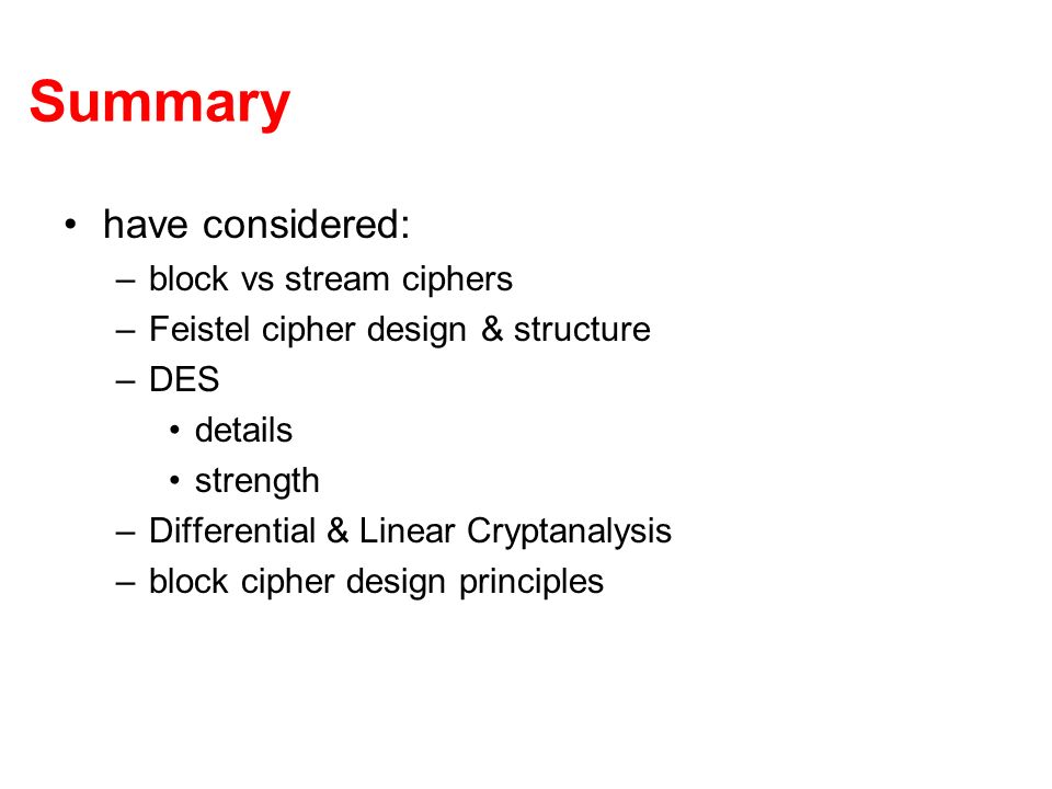 Summary have considered: block vs stream ciphers