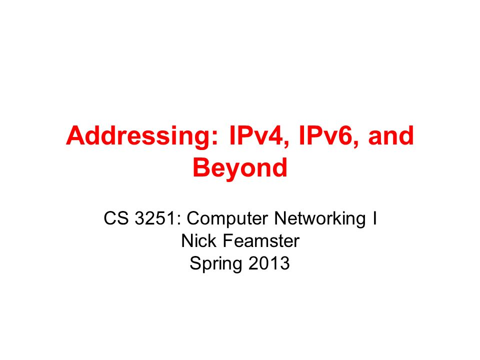 Addressing: IPv4, IPv6, and Beyond