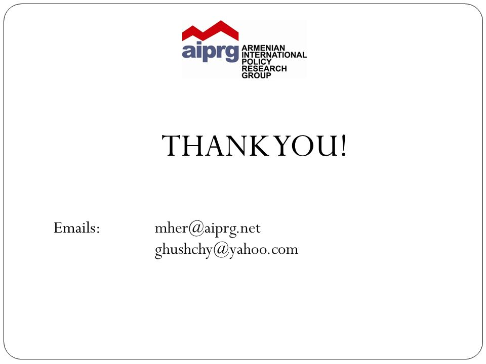 THANK YOU! Emails: mher@aiprg.net ghushchy@yahoo.com