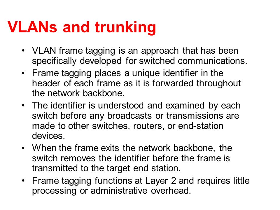 VLANs and trunking VLAN frame tagging is an approach that has been specifically developed for switched communications.