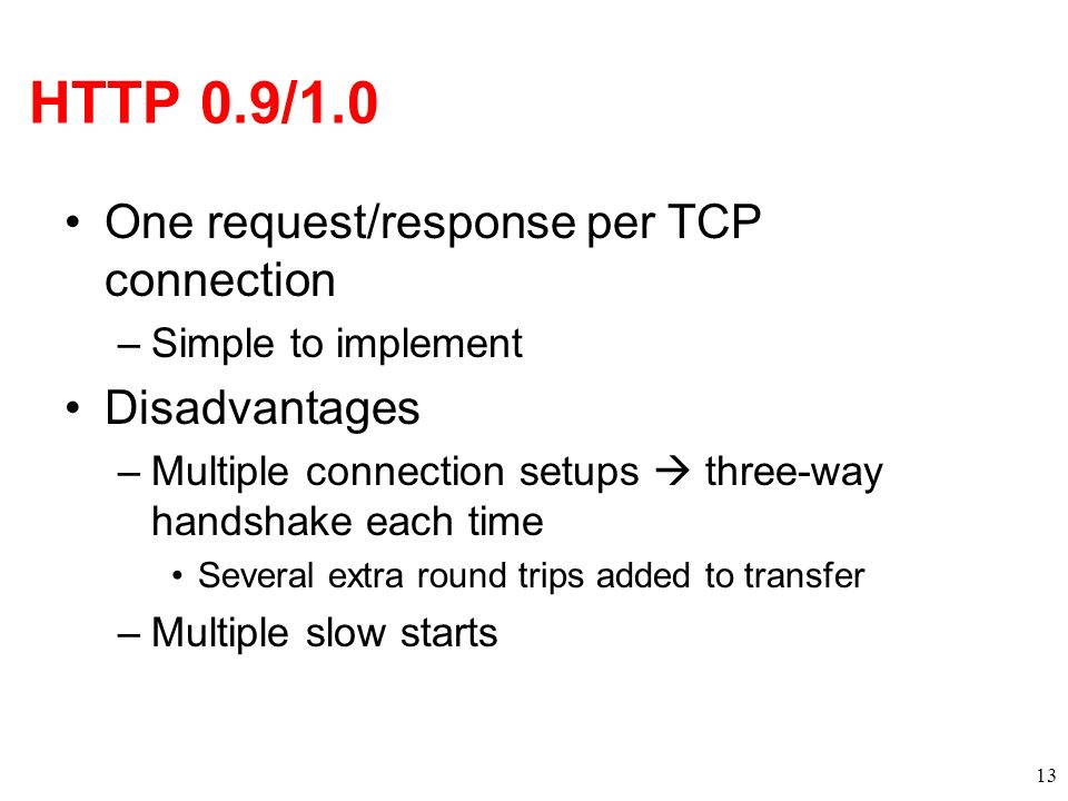 HTTP 0.9/1.0 One request/response per TCP connection Disadvantages