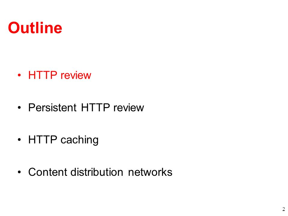 Outline HTTP review Persistent HTTP review HTTP caching