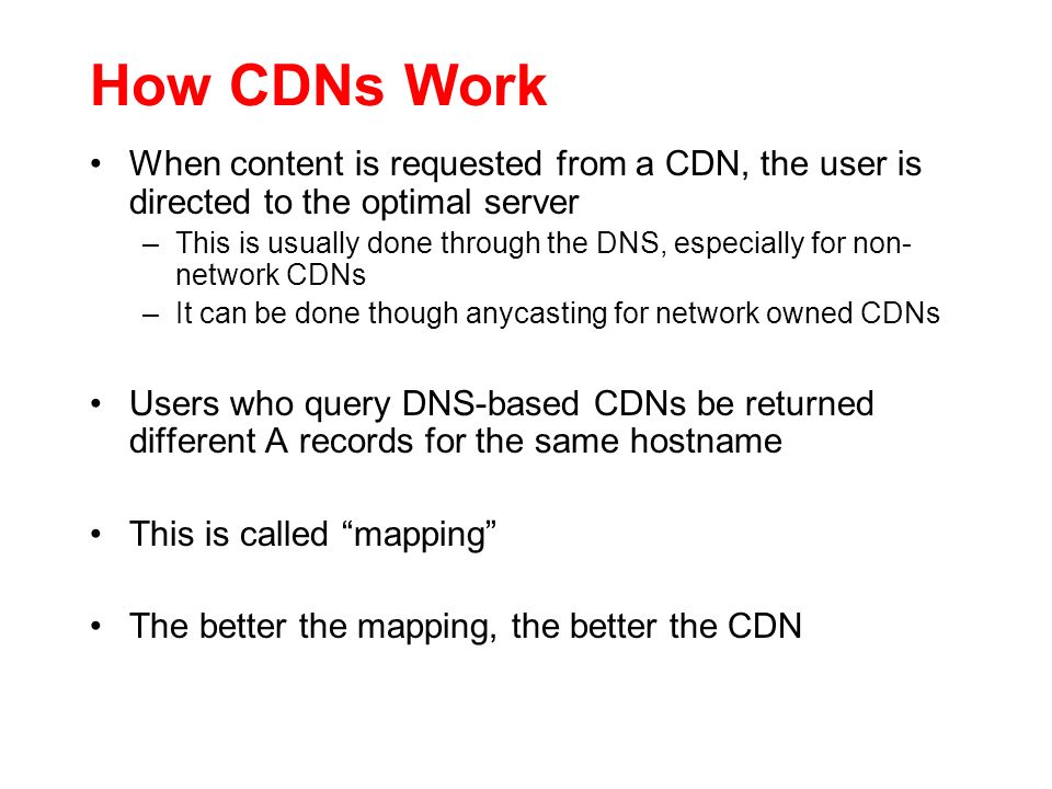 How CDNs Work When content is requested from a CDN, the user is directed to the optimal server.