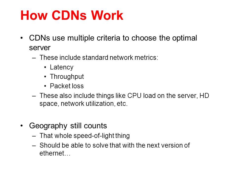 How CDNs Work CDNs use multiple criteria to choose the optimal server