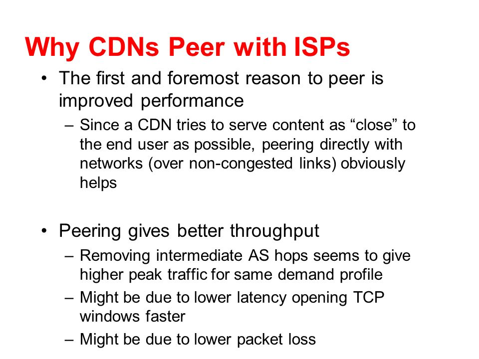 Why CDNs Peer with ISPs The first and foremost reason to peer is improved performance.