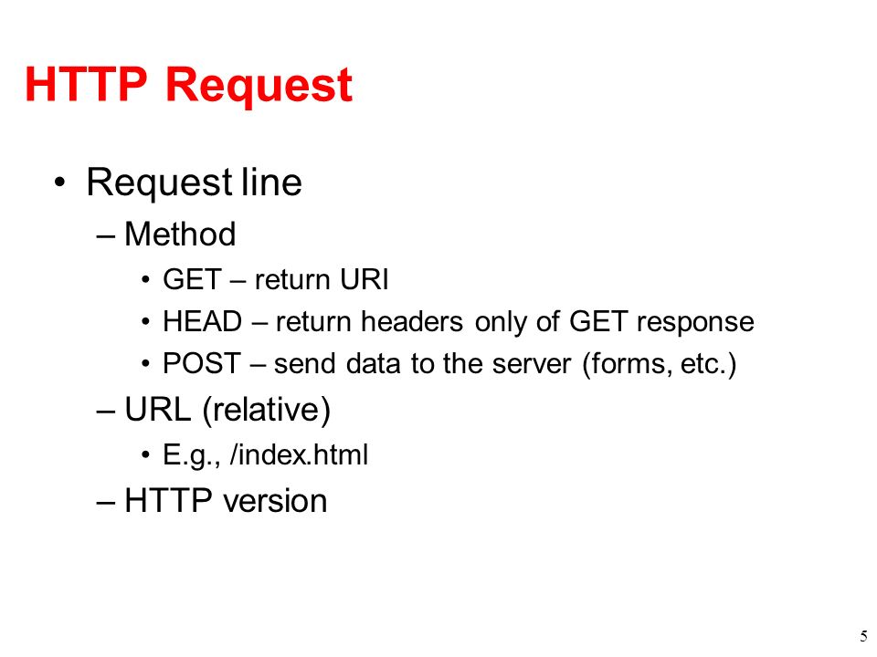 HTTP Request Request line Method URL (relative) HTTP version