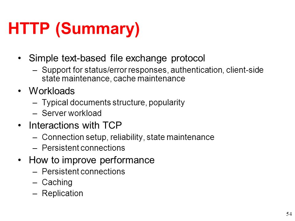 HTTP (Summary) Simple text-based file exchange protocol Workloads