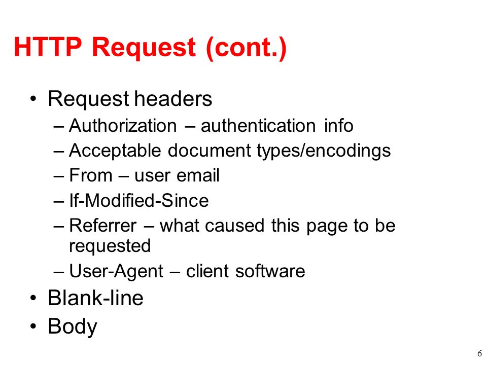 HTTP Request (cont.) Request headers Blank-line Body