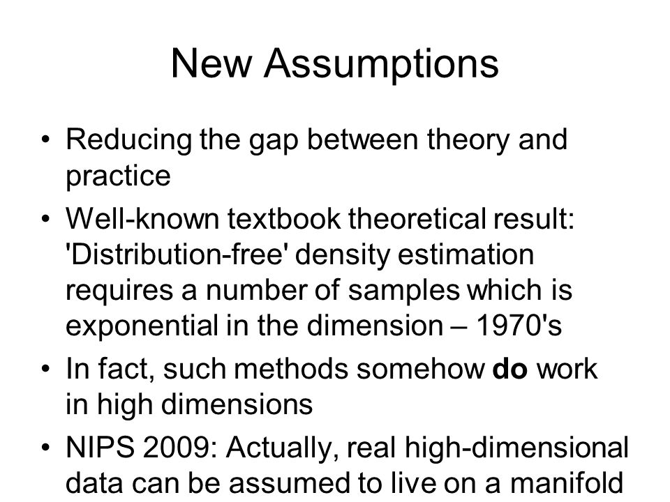 New Assumptions Reducing the gap between theory and practice
