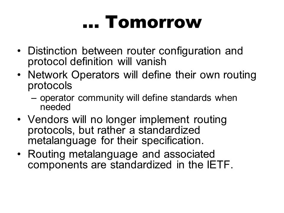 … TomorrowDistinction between router configuration and protocol definition will vanish. Network Operators will define their own routing protocols.
