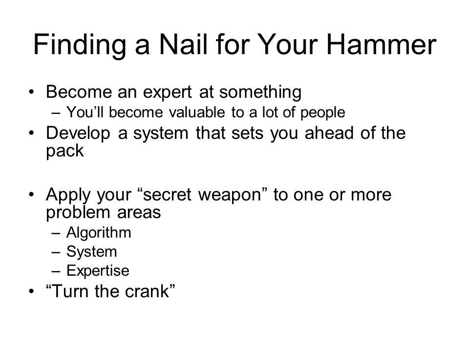 Finding a Nail for Your Hammer