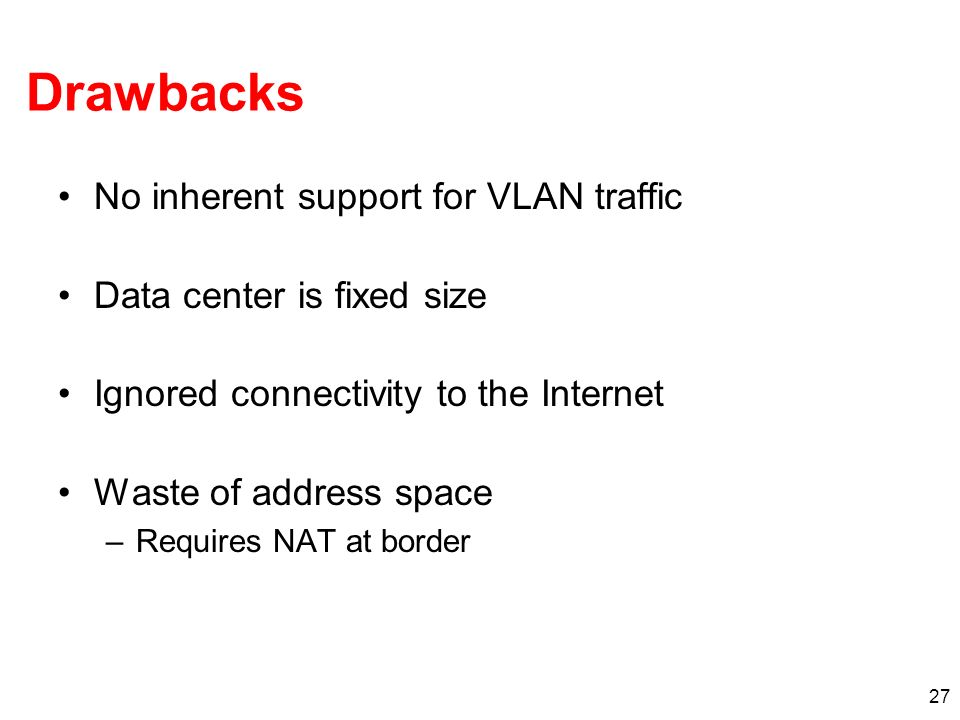 Drawbacks No inherent support for VLAN traffic