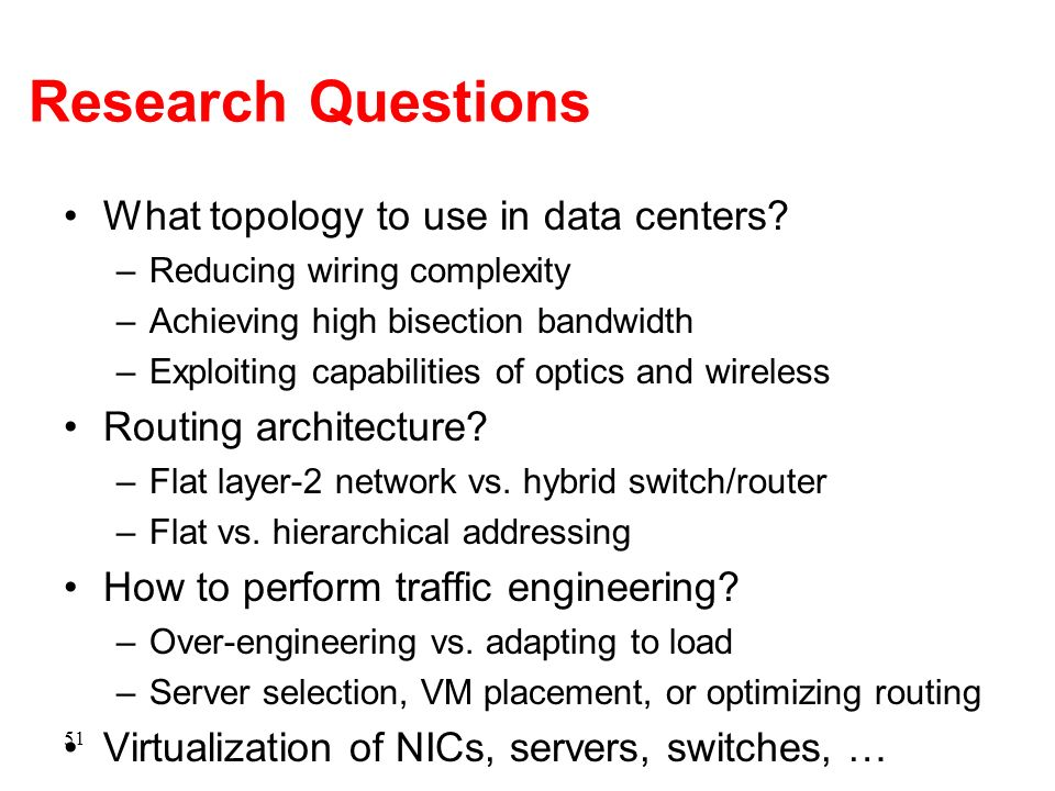 Research Questions What topology to use in data centers