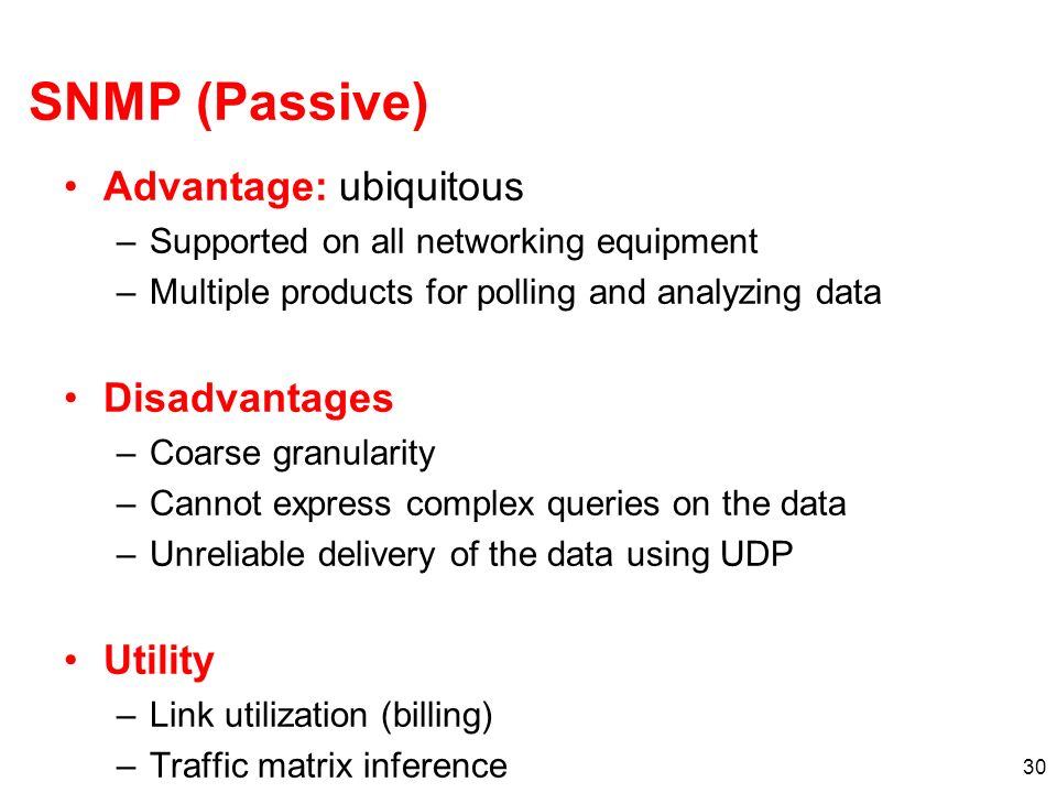 SNMP (Passive) Advantage: ubiquitous Disadvantages Utility
