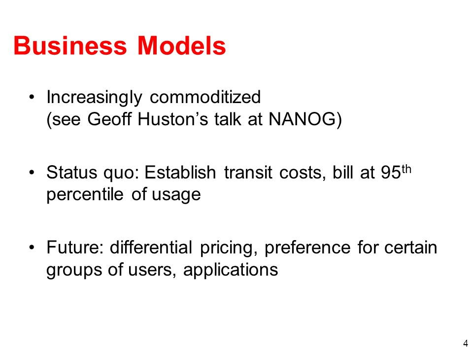 Business Models Increasingly commoditized (see Geoff Huston's talk at NANOG) Status quo: Establish transit costs, bill at 95th percentile of usage.