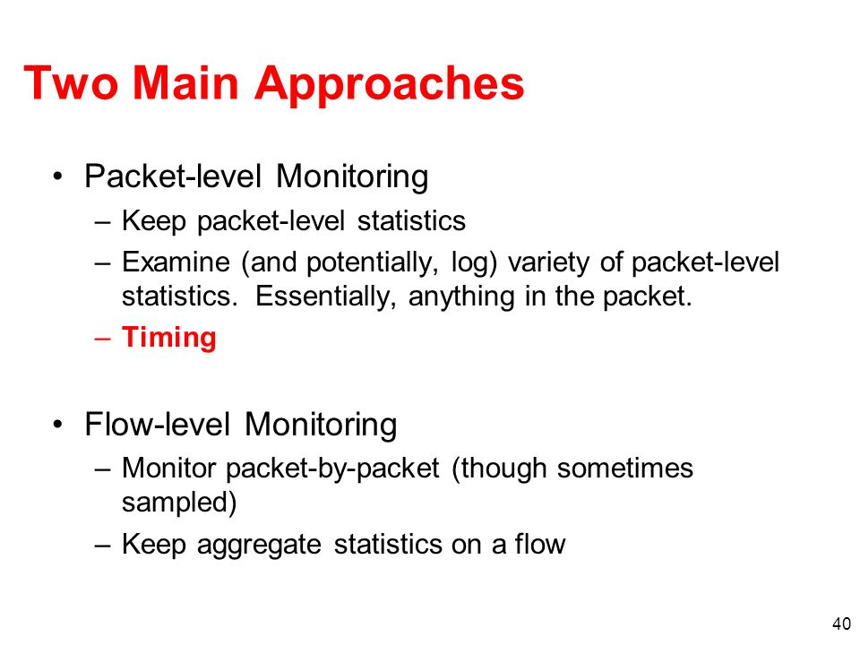 Two Main Approaches Packet-level Monitoring Flow-level Monitoring