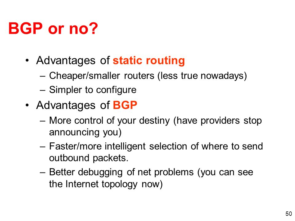 BGP or no Advantages of static routing Advantages of BGP