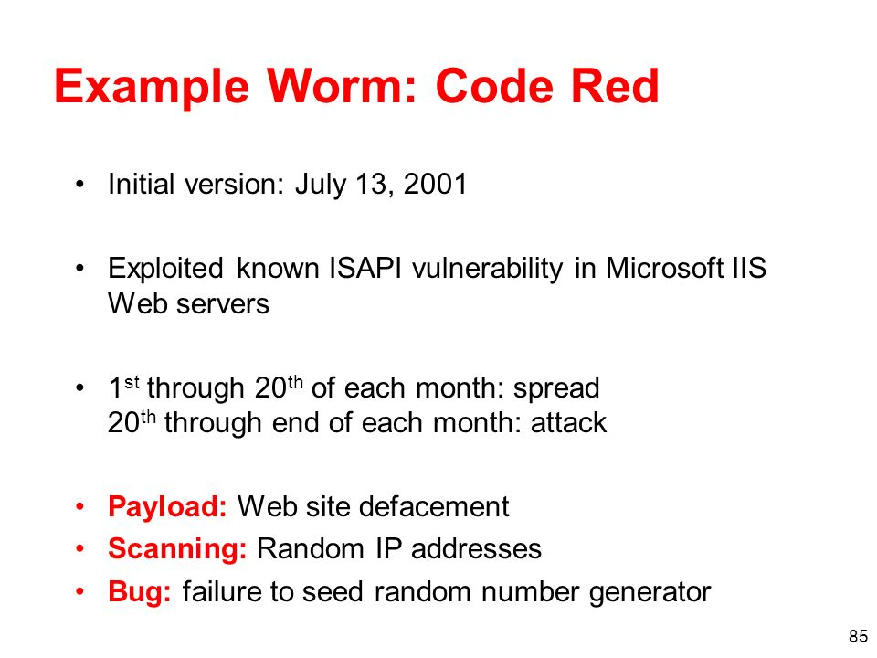 Example Worm: Code Red Initial version: July 13, 2001