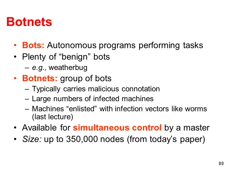 Botnets Bots: Autonomous programs performing tasks