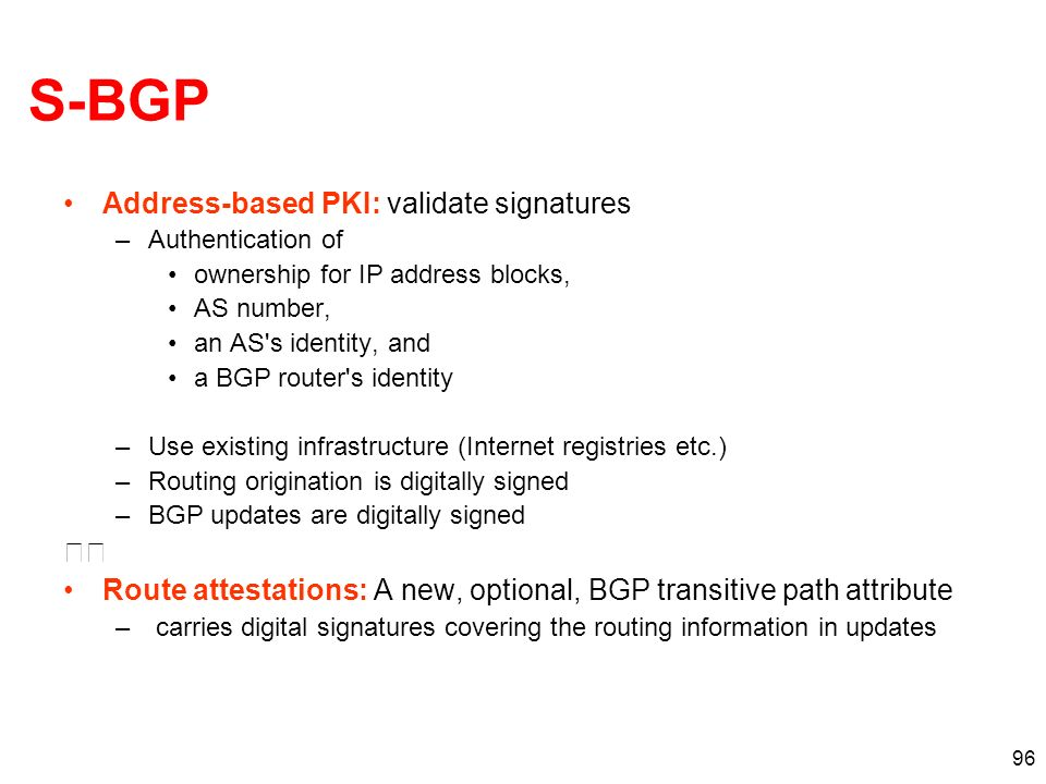S-BGP Address-based PKI: validate signatures 􀂄