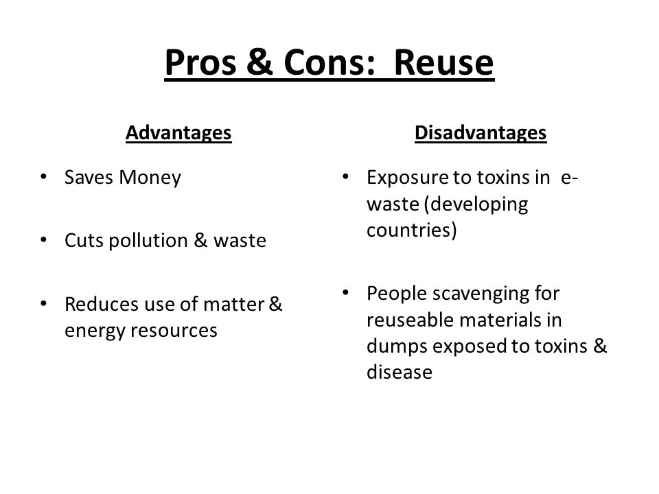advantage and disadvantages of e waste Opting for recycled products whenever possible can help save energy and natural resources in most cases, products that use post-consumer materials are.