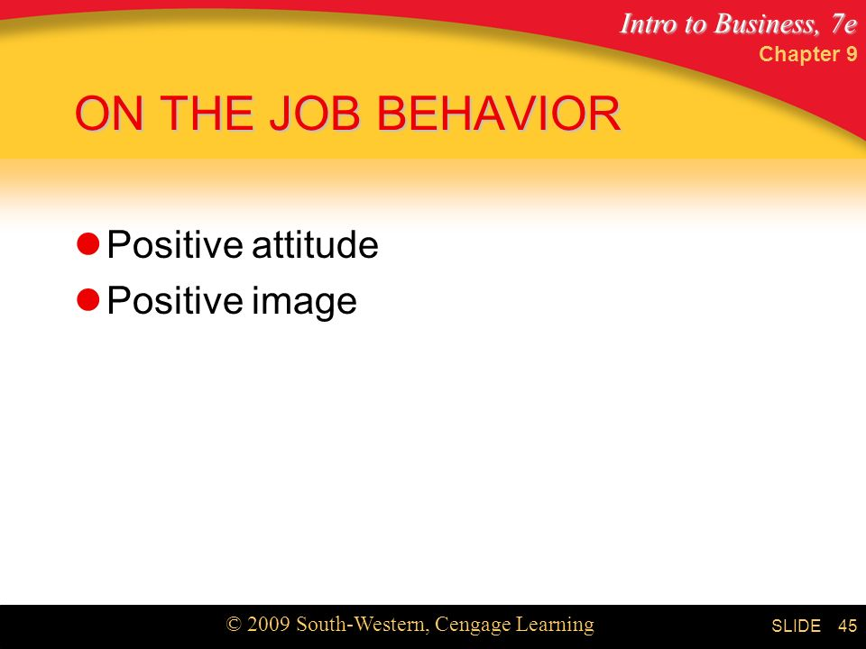 Chapter 9 ON THE JOB BEHAVIOR Positive attitude Positive image