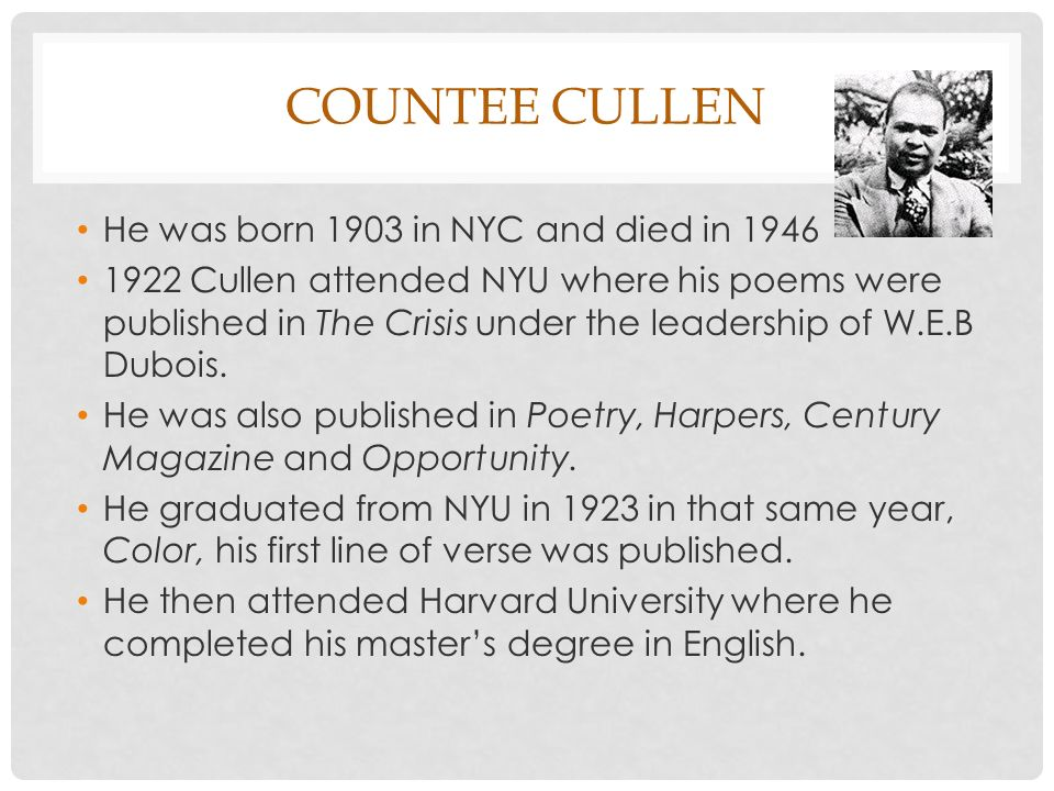 Countee Cullen He was born 1903 in NYC and died in 1946