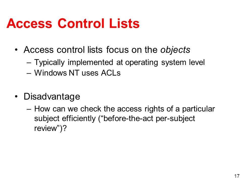 Access Control Lists Access control lists focus on the objects
