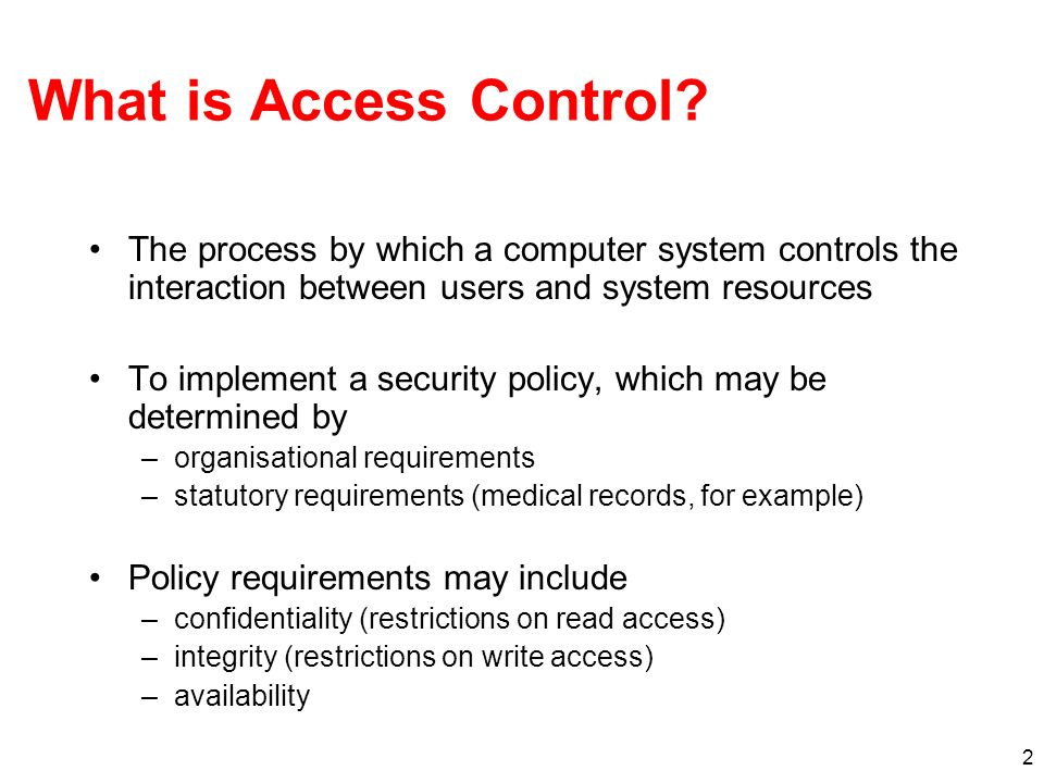 What is Access Control The process by which a computer system controls the interaction between users and system resources.